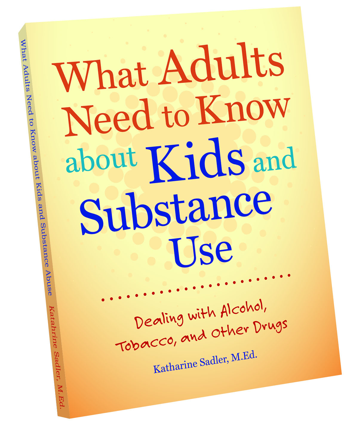 What Adults Need to Know about Kids and Substance Abuse