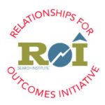 Relationships for Outcomes Initiative